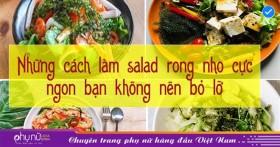Những cách làm salad rong nho cực ngon bạn không nên bỏ lỡ